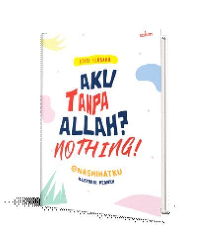 AKU TANPA ALLAH? NOTHING! (REPUBLISH)-HC