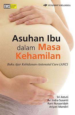 ASUHAN IBU DALAM MASA KEHAMILAN / SRI ASTUTI , DKK