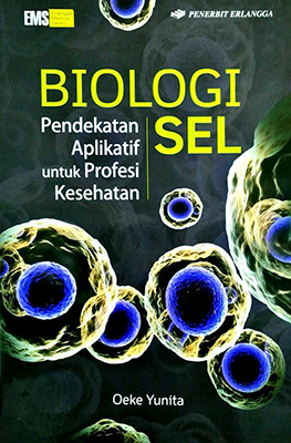 BIOLOGI SEL: PENDEKATAN APLIKATIF UTK PROFESI KESEHATAN / OEKE YUNITA