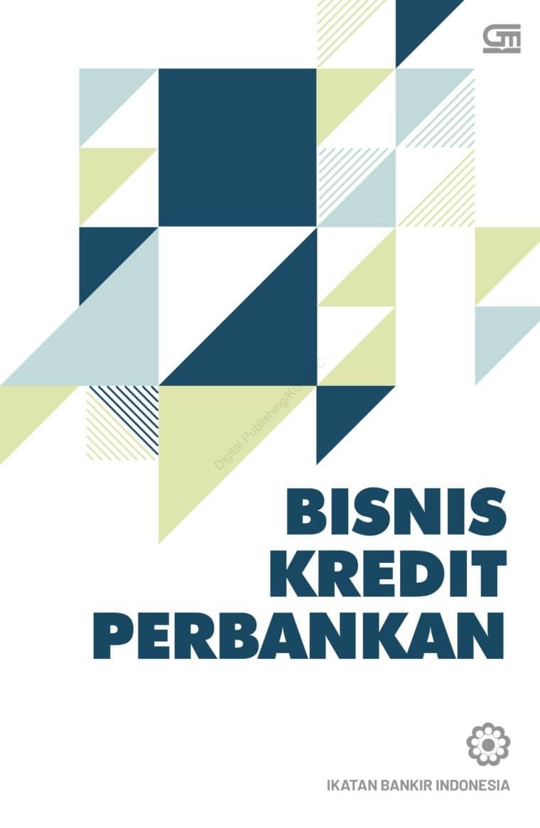 BISNIS KREDIT PERBANKAN (COVER BARU) [IKATAN BANKIR INDONESIA]