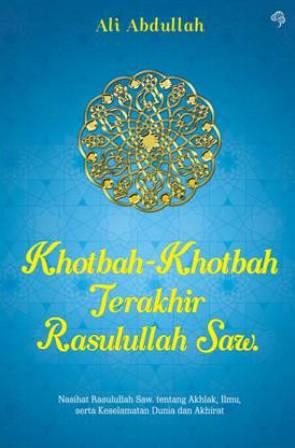 KHOTBAH-KHOTBAH TERAKHIR RASULULLAH SAW