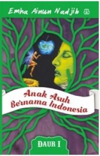 ANAK ASUH BERNAMA INDONESIA (DAUR I)