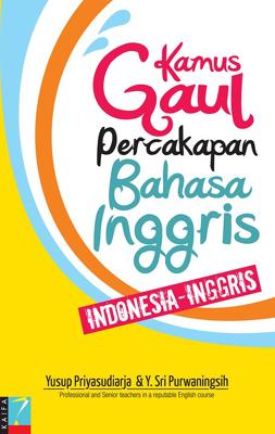 Kamus Gaul Percakapan Bahasa Inggris: Indonesia-Inggris