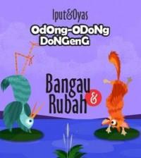 ODONG-ODONG DONGENG: BANGAU & RUBAH