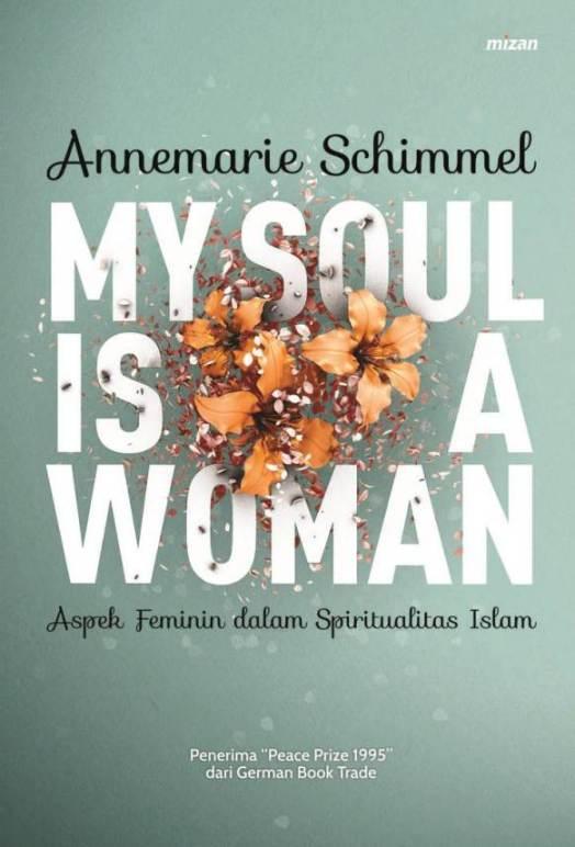 MY SOUL IS A WOMAN : ASPEK FEMININ DALAM SPIRITUALITAS ISLAM
