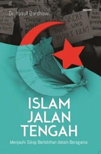 ISLAM JALAN TENGAH : MENJAUHI SIKAP BERLEBIHAN DALAM BERAGAMA