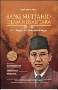 SANG MUJTAHID ISLAM NUSANTARA NOVEL BIOGRAFI K.H. ABDUL WAHID HA