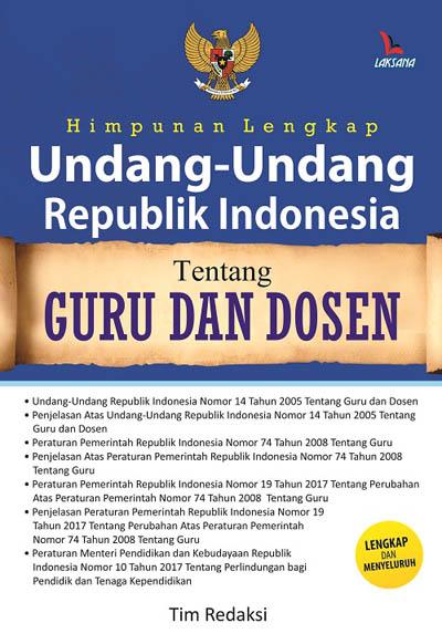 HIMPUNAN LENGKAP UNDANG-UNDANG REPUBLIK INDONESIA TENTANG GURU DAN DOSEN