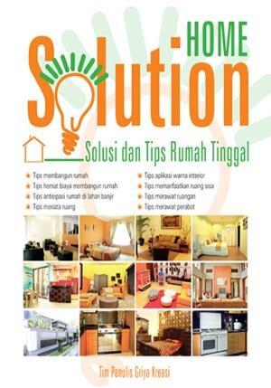 HOME SOLUTION: SOLUSI  DAN  TIPS RUMAH TINGGAL