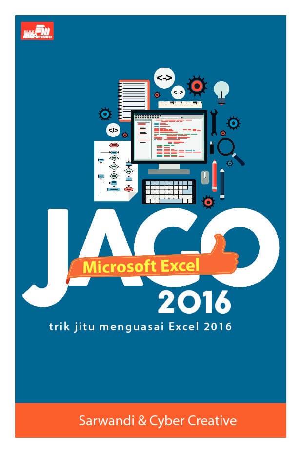 JAGO MICROSOFT EXCEL 2016 [SARWANDI  DAN  CYBER CREATIVE]