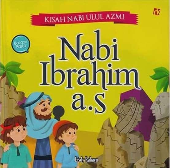 KISAH NABI ULUL AZMI : NABI IBRAHIM A.S
