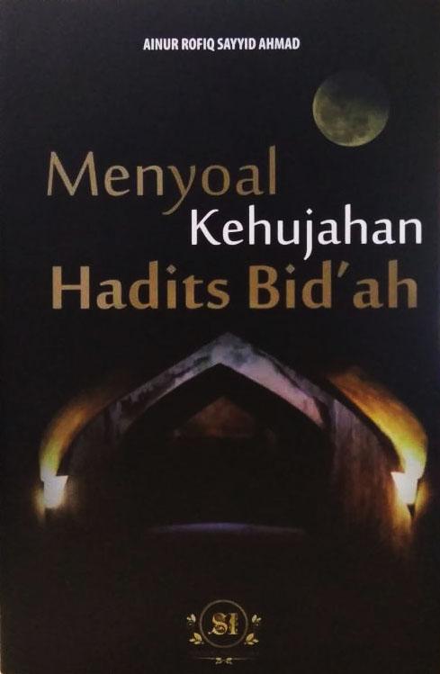 MENYOAL KEHUJAHAN HADITS BID'AH