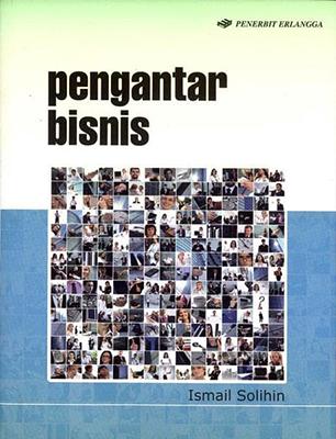 PENGANTAR BISNIS / ISMAIL SOLIHIN